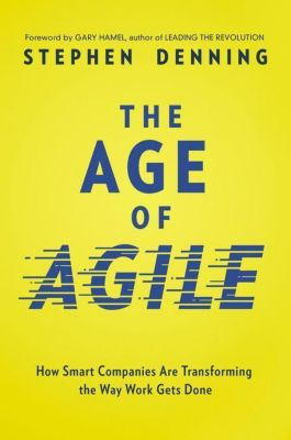 The Age of Agile, Stephen Denning