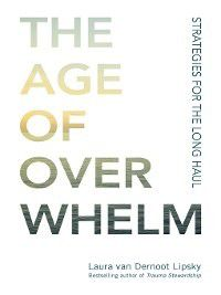 The Age of Overwhelm, Laura van Dernoot Lipsky