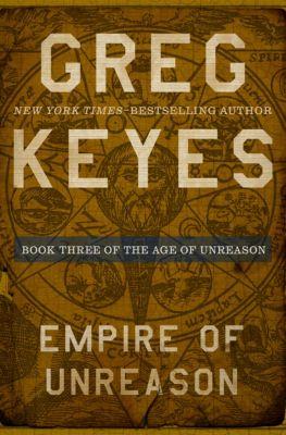 The Age of Unreason: Empire of Unreason, Greg Keyes