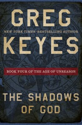 The Age of Unreason: The Shadows of God, Greg Keyes
