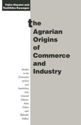 The Agrarian Origins of Commerce and Industry, Yujiro Hayami, Toshihiko Kawagoe