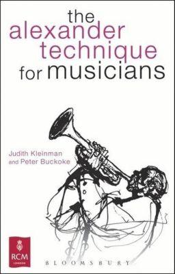 The Alexander Technique for Musicians, Peter Buckoke, Judith Kleinman