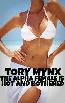 The Alpha Female Is Hot And Bothered, Tory Mynx
