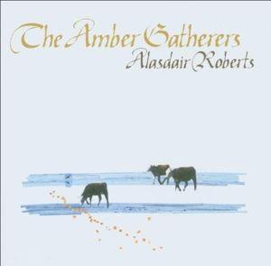 The Amber Gatherers, Alasdair Roberts