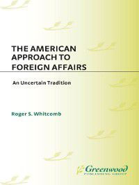 The American Approach to Foreign Affairs, Roger Whitcomb