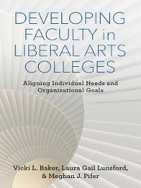 The American Campus: Developing Faculty in Liberal Arts Colleges, Laura Gail Lunsford, Meghan J. Pifer, Vicki L. Baker