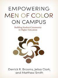The American Campus: Empowering Men of Color on Campus, Matthew Smith, Derrick R. Brooms, Jelisa Clark