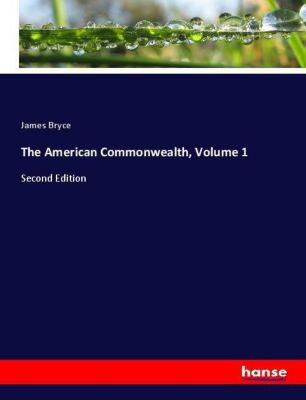The American Commonwealth, Volume 1, James Bryce