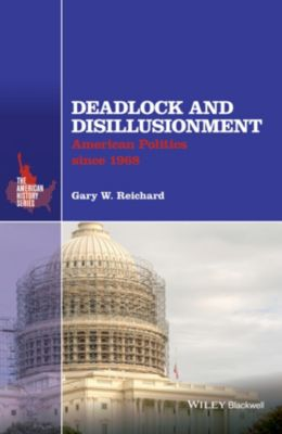 The American History Series: Deadlock and Disillusionment, Gary W. Reichard