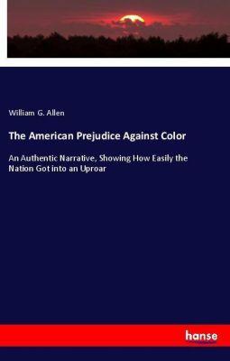 The American Prejudice Against Color, William G. Allen