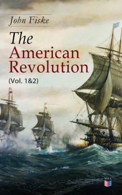 The American Revolution (Vol. 1&2), John Fiske