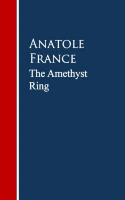 The Amethyst Ring, Anatole France