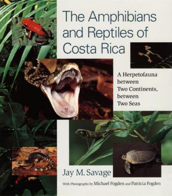 The Amphibians and Reptiles of Costa Rica, Jay M. Savage