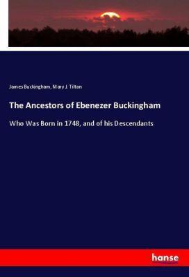 The Ancestors of Ebenezer Buckingham, James Buckingham, Mary J. Tilton