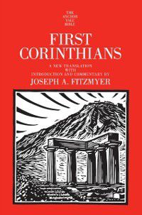 The Anchor Yale Bible Commentaries: First Corinthians, Joseph A. Fitzmyer