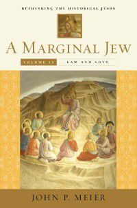 The Anchor Yale Bible Reference Library: Marginal Jew: Rethinking the Historical Jesus, Volume 4, John P. Meier