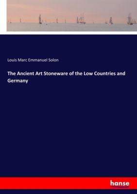 The Ancient Art Stoneware of the Low Countries and Germany, Louis Marc Emmanuel Solon