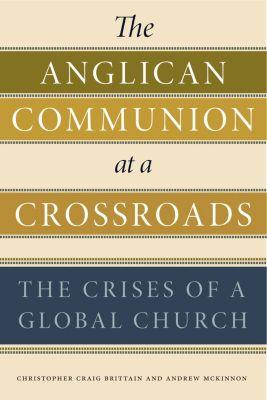 The Anglican Communion at a Crossroads, Christopher Craig Brittain, Andrew McKinnon