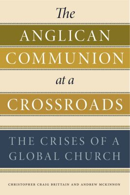 The Anglican Communion at a Crossroads, Christopher Craig Brittain, Andrew McKinnon