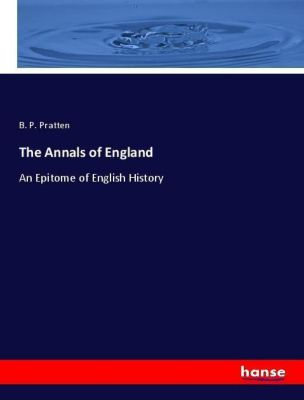 The Annals of England, B. P. Pratten
