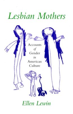 The Anthropology of Contemporary Issues: Lesbian Mothers, Ellen Lewin