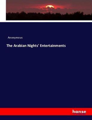 The Arabian Nights' Entertainments, Anonymous