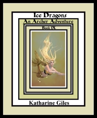 The Archer Adventures: Ice Dragons, An Archer Adventure, Book 9, Katharine Giles
