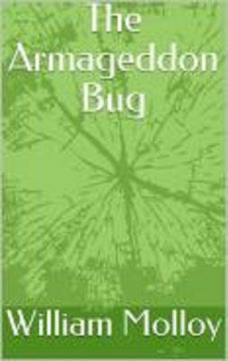 The Armageddon Bug, William Molloy