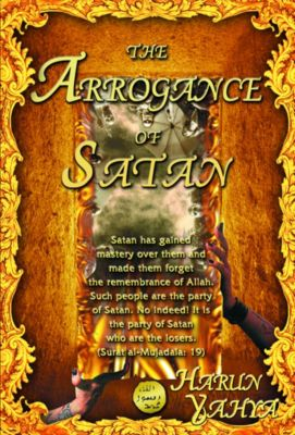 The Arrogance of Satan, Harun Yahya