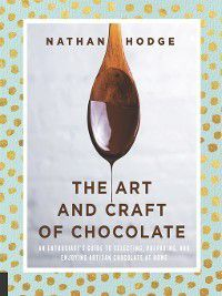 The Art and Craft of Chocolate, Nathan Hodge