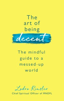 The Art of Being Decent, Lodro Rinzler