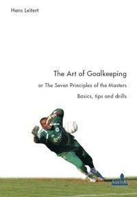The Art of Goalkeeping or The Seven Principles of the Masters, Hans Leitert