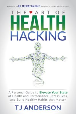 The Art of Health Hacking, TJ Anderson