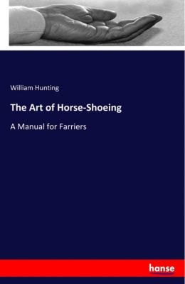 The Art of Horse-Shoeing, William Hunting