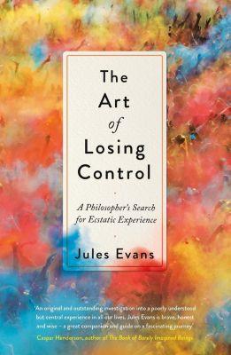 The Art of Losing Control, Jules Evans