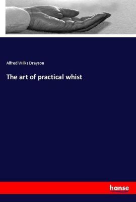 The art of practical whist, Alfred Wilks Drayson