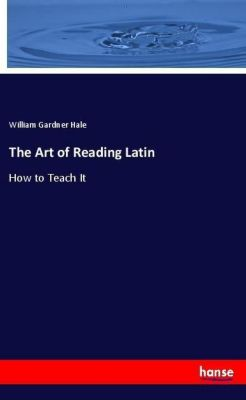 The Art of Reading Latin, William Gardner Hale