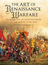 The Art of Renaissance Warfare, Stephen Turnbull