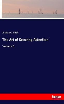 The Art of Securing Attention, Joshua G. Fitch