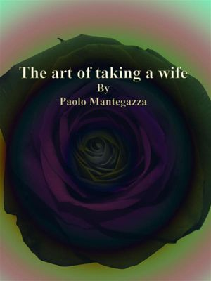 The art of taking a wife, Paolo Mantegazza