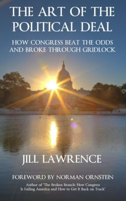 The Art of the Political Deal: How Congress Beat the Odds and Broke Through Gridlock, Jill Lawrence