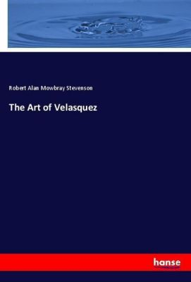 The Art of Velasquez, Robert Alan Mowbray Stevenson