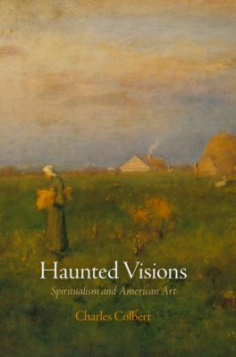 The Arts and Intellectual Life in Modern America: Haunted Visions, Charles Colbert