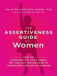 The Assertiveness Guide for Women, Julie de Azevedo Hanks