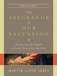 The Assurance of Our Salvation (Studies in John 17), Martyn Lloyd-Jones