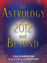 The Astrology of 2012 and Beyond, Cal Garrison