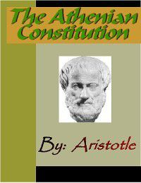 The Athenian Constitution - ARISTOTLE, Aristotle