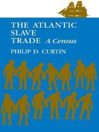 The Atlantic Slave Trade, Philip D. Curtin