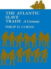 The Atlantic Slave Trade, Philip D. Curtin
