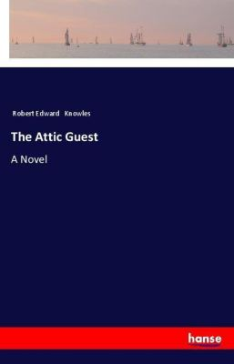 The Attic Guest, Robert E. Knowles